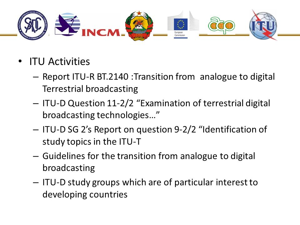 ITU Activities – Report ITU-R BT.2140 :Transition from analogue to digital Terrestrial broadcasting – ITU-D Question 11-2/2 Examination of terrestrial