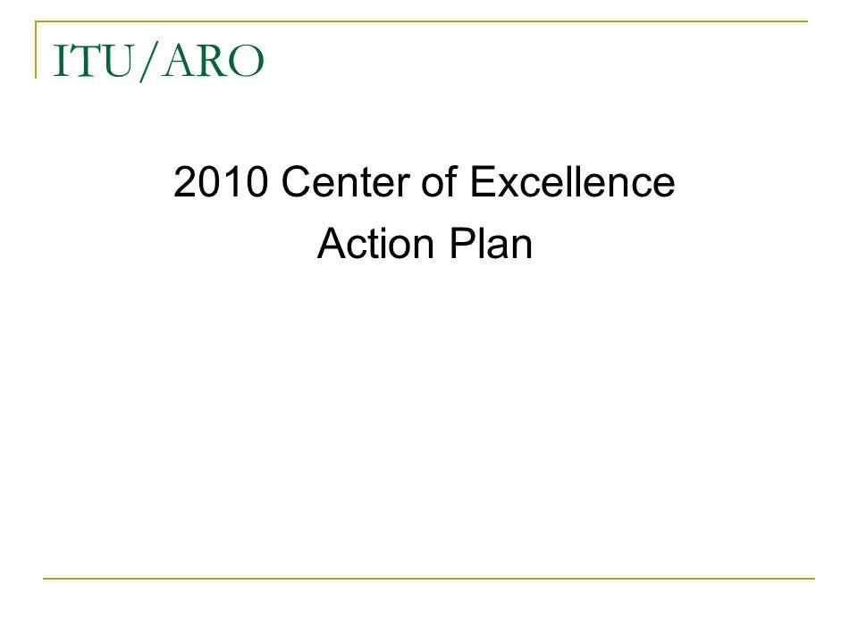 ITU/ARO 2010 Center of Excellence Action Plan