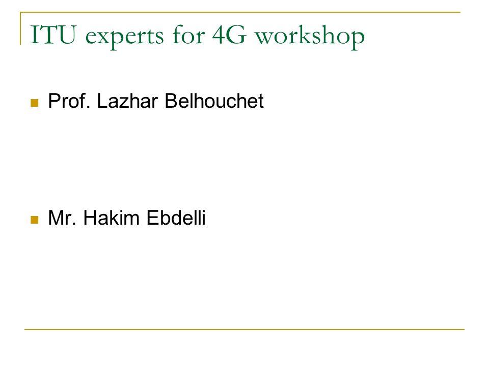 ITU experts for 4G workshop Prof. Lazhar Belhouchet Mr. Hakim Ebdelli