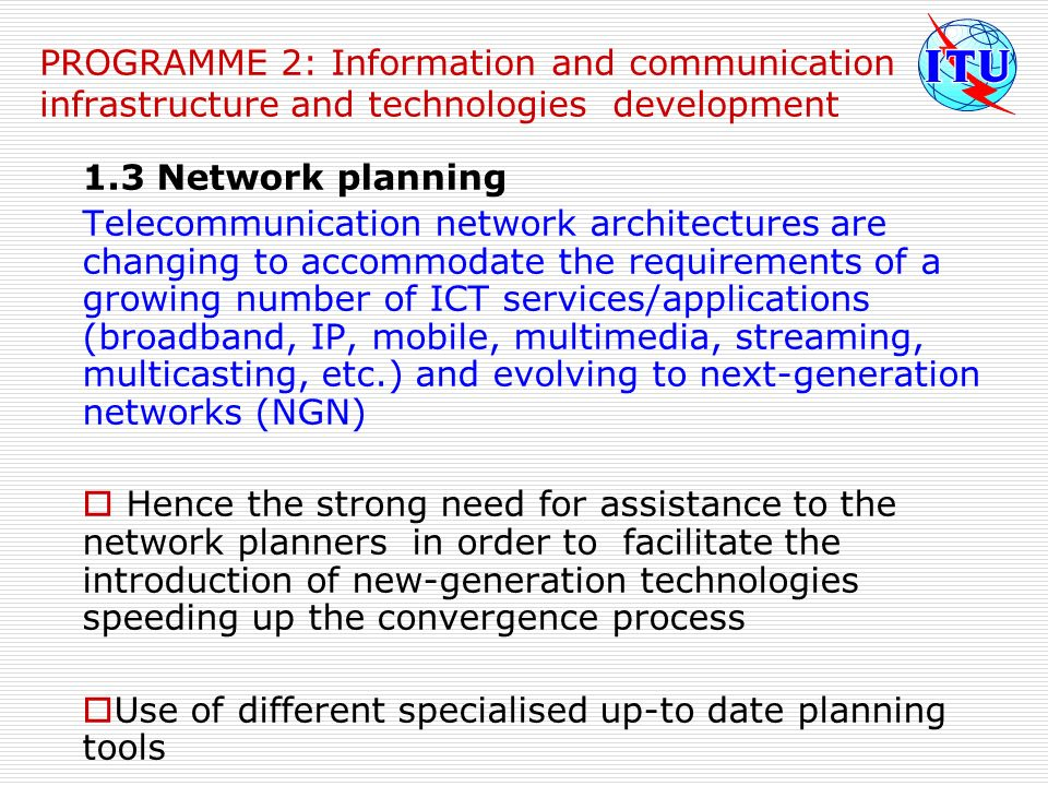 PROGRAMME 2: Information and communication infrastructure and technologies development 1.3 Network planning Telecommunication network architectures ar
