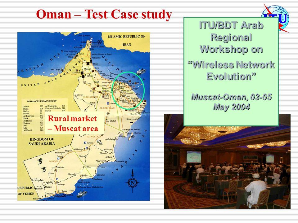 Oman – Test Case study Rural market – Muscat area ITU/BDT Arab Regional Workshop on Wireless Network Evolution Muscat-Oman, 03-05 May 2004