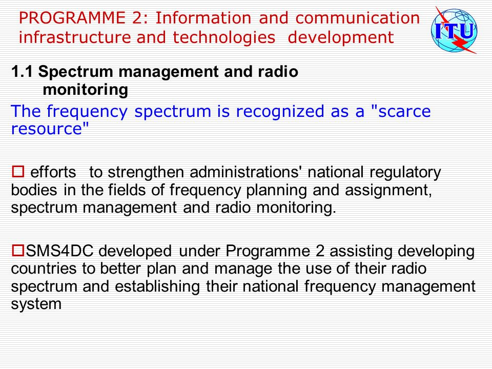 PROGRAMME 2: Information and communication infrastructure and technologies development 1.1 Spectrum management and radio monitoring The frequency spec