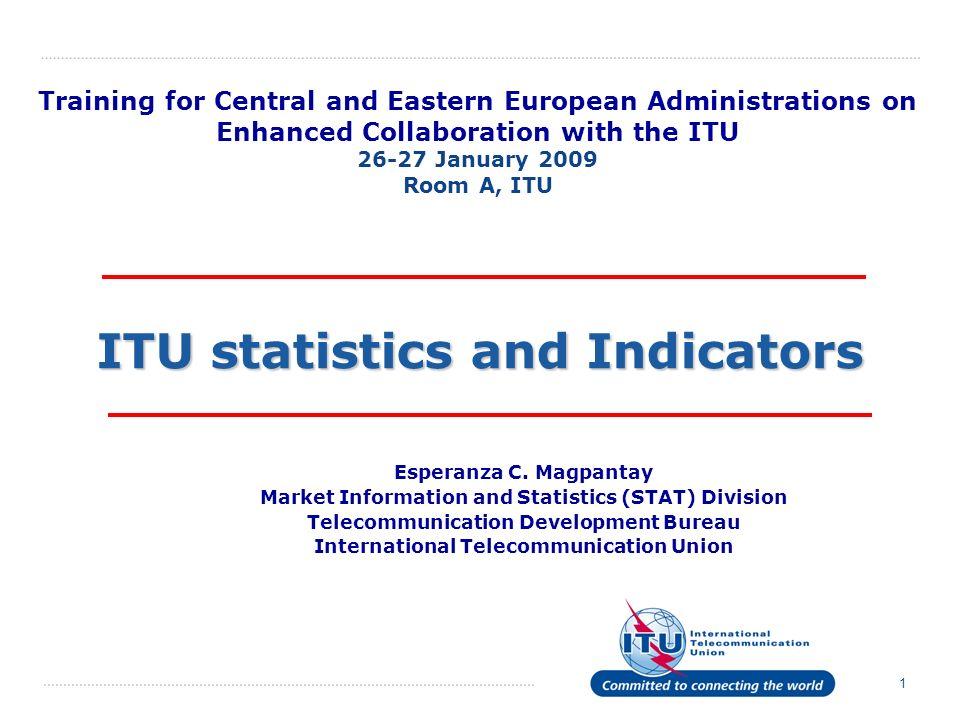 1 ITU statistics and Indicators Esperanza C. Magpantay Market Information and Statistics (STAT) Division Telecommunication Development Bureau Internat