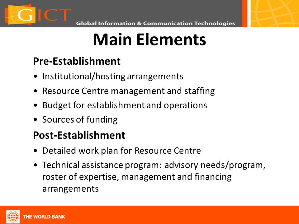 Main Elements Pre-Establishment Institutional/hosting arrangements Resource Centre management and staffing Budget for establishment and operations Sou