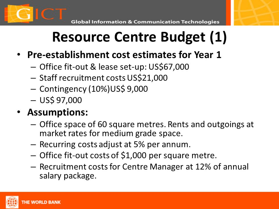 Resource Centre Budget (1) Pre-establishment cost estimates for Year 1 – Office fit-out & lease set-up: US$67,000 – Staff recruitment costs US$21,000