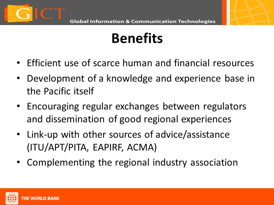 Benefits Efficient use of scarce human and financial resources Development of a knowledge and experience base in the Pacific itself Encouraging regula