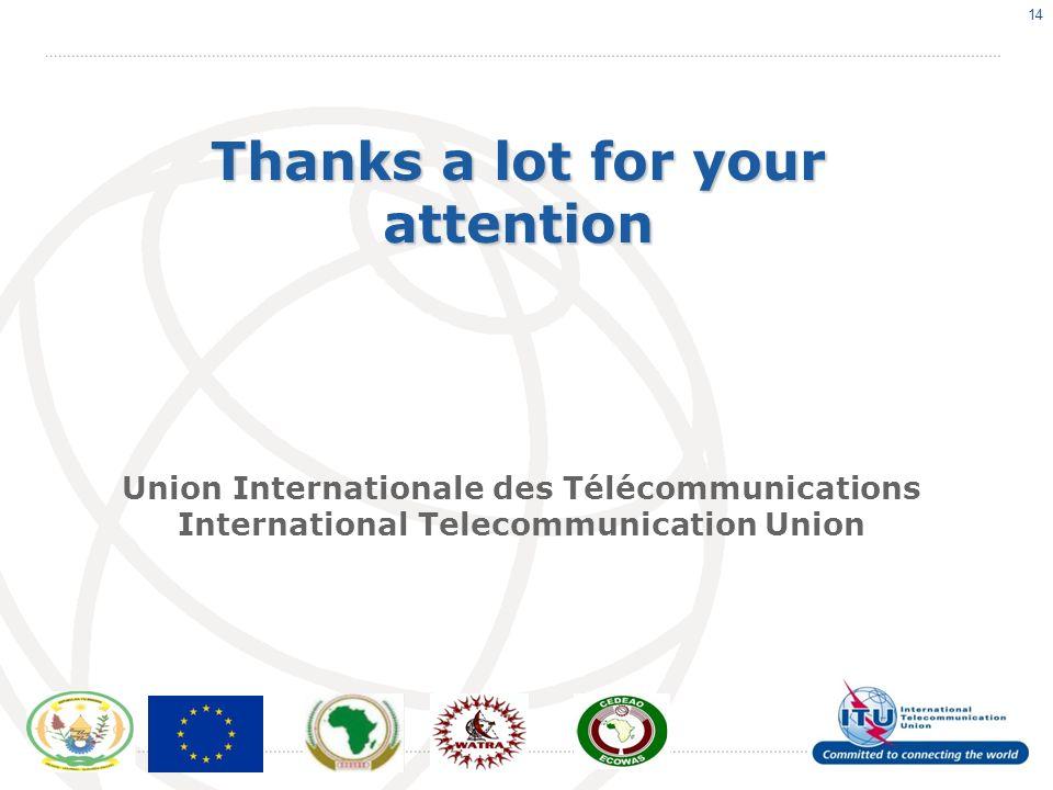 14 Thanks a lot for your attention Union Internationale des Télécommunications International Telecommunication Union