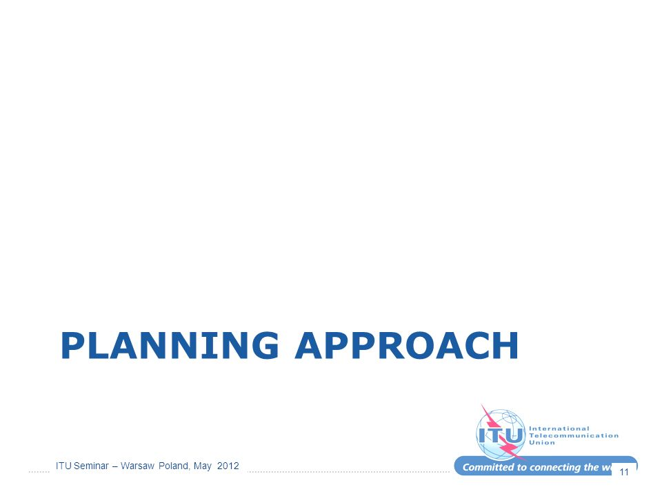 ITU Seminar – Warsaw Poland, May 2012 PLANNING APPROACH 11