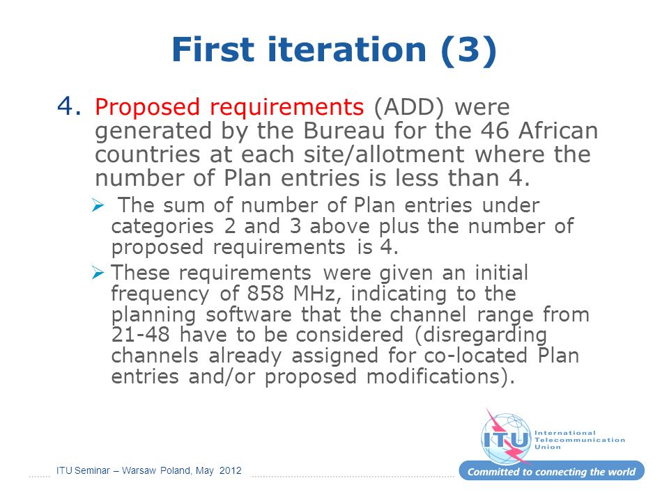 ITU Seminar – Warsaw Poland, May 2012 First iteration (3) 4. Proposed requirements (ADD) were generated by the Bureau for the 46 African countries at