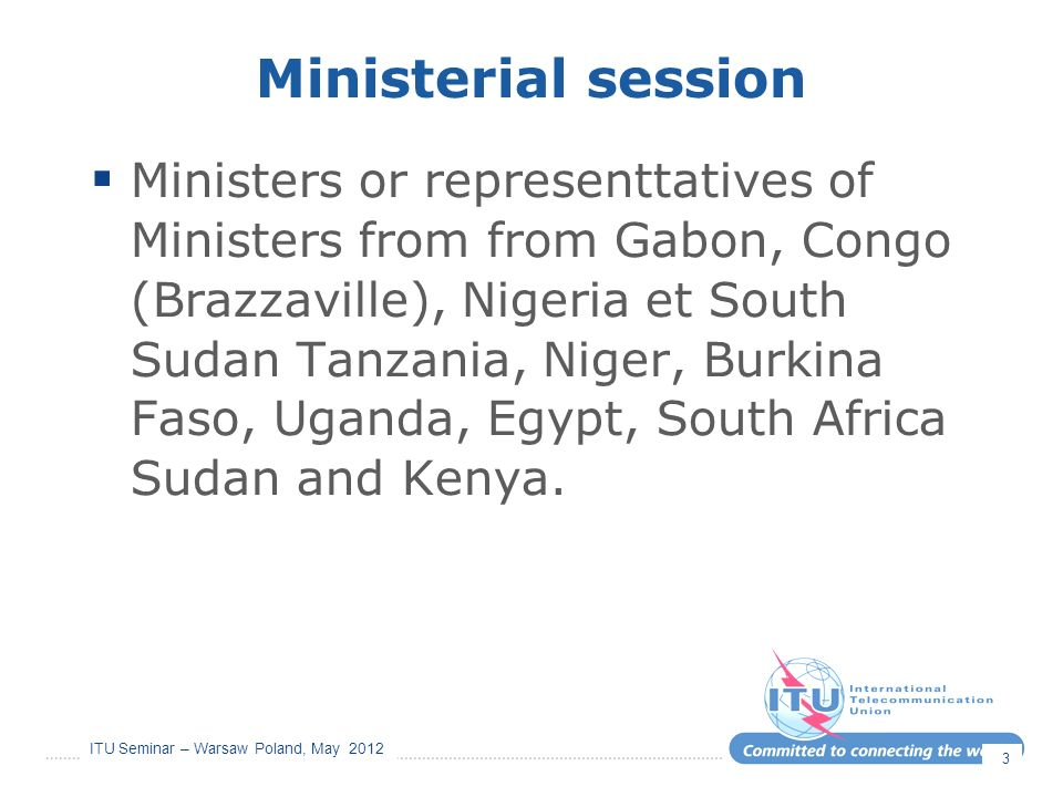 ITU Seminar – Warsaw Poland, May 2012 Ministerial session Ministers or representtatives of Ministers from from Gabon, Congo (Brazzaville), Nigeria et