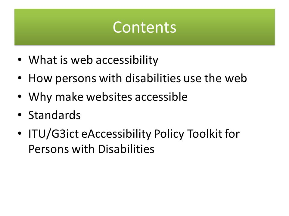 What is web accessibility How persons with disabilities use the web Why make websites accessible Standards ITU/G3ict eAccessibility Policy Toolkit for