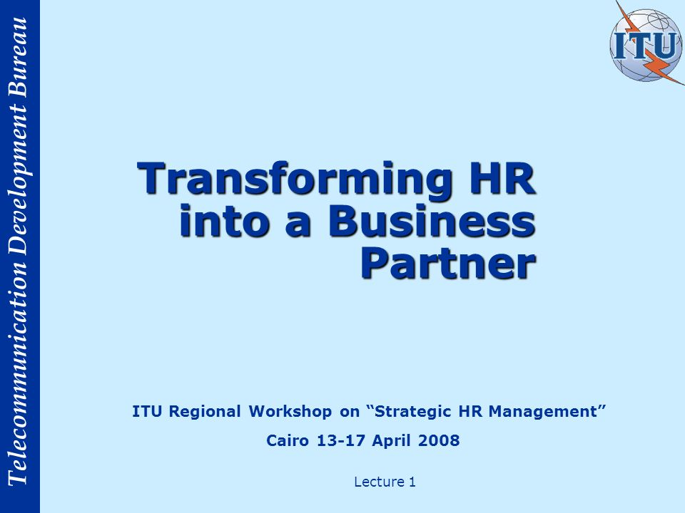 Telecommunication Development Bureau HR as Relationship Builder: Managing Diversity Many organisations now operating in different cultural environments and markets and different owners requirements; MTN is in Africa, the Middle East.