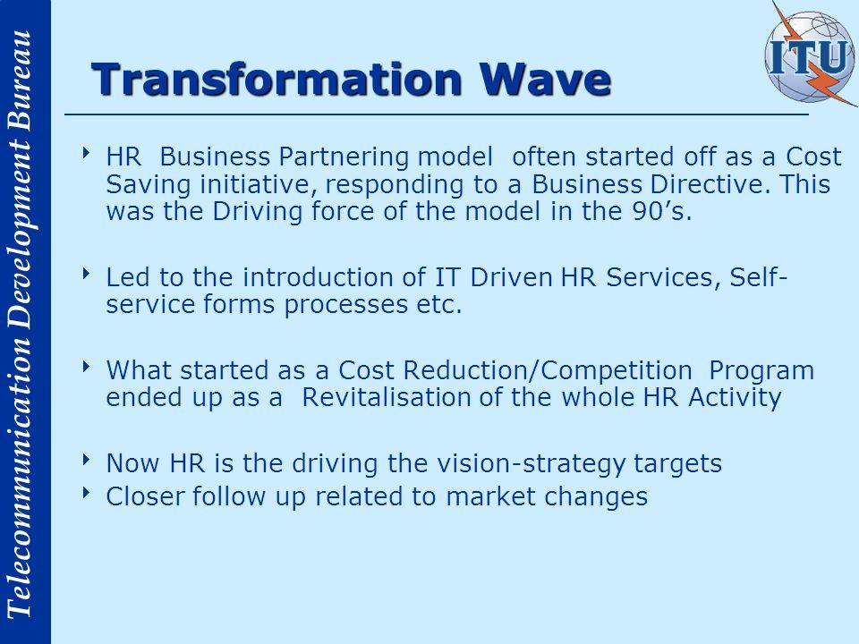 Telecommunication Development Bureau Transformation Wave HR Business Partnering model often started off as a Cost Saving initiative, responding to a B