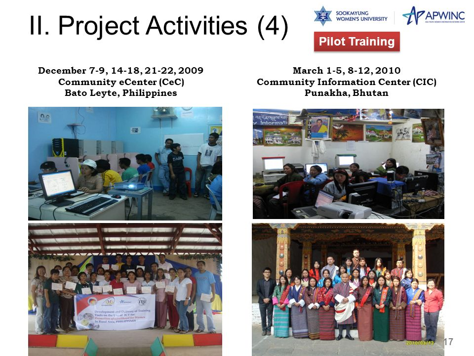 December 7-9, 14-18, 21-22, 2009 Community eCenter (CeC) Bato Leyte, Philippines March 1-5, 8-12, 2010 Community Information Center (CIC) Punakha, Bhutan II.