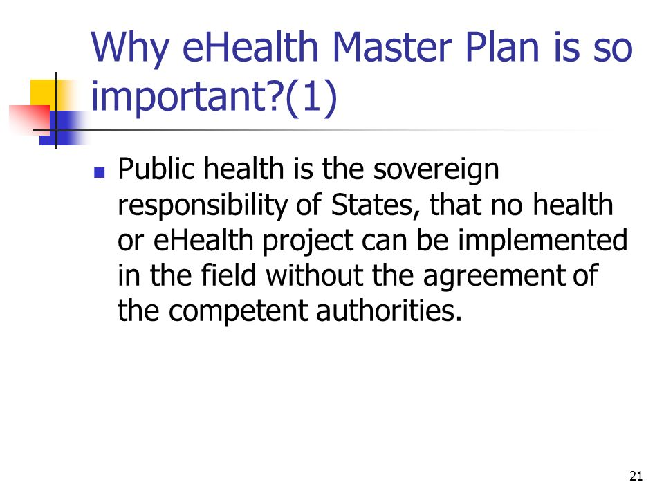 21 Why eHealth Master Plan is so important?(1) Public health is the sovereign responsibility of States, that no health or eHealth project can be imple