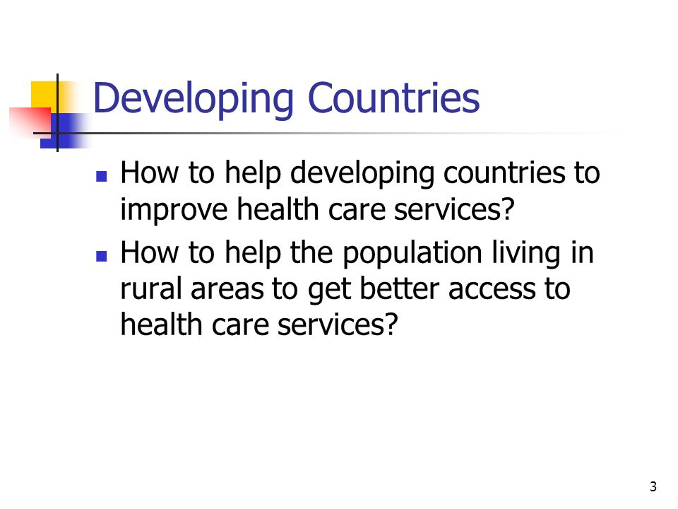 3 How to help developing countries to improve health care services? How to help the population living in rural areas to get better access to health ca