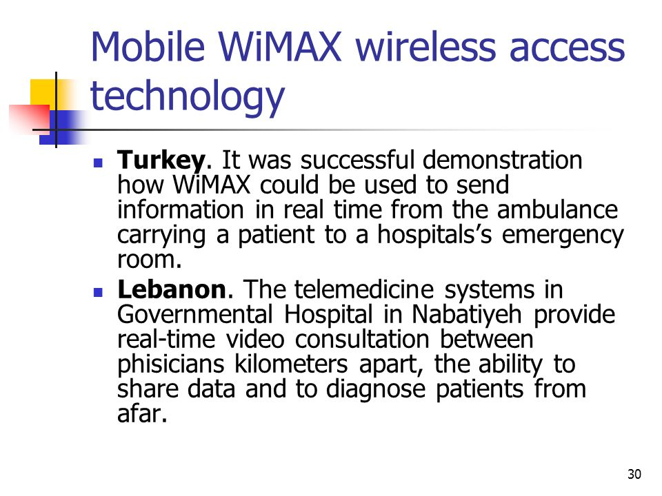 30 Mobile WiMAX wireless access technology Turkey. It was successful demonstration how WiMAX could be used to send information in real time from the a