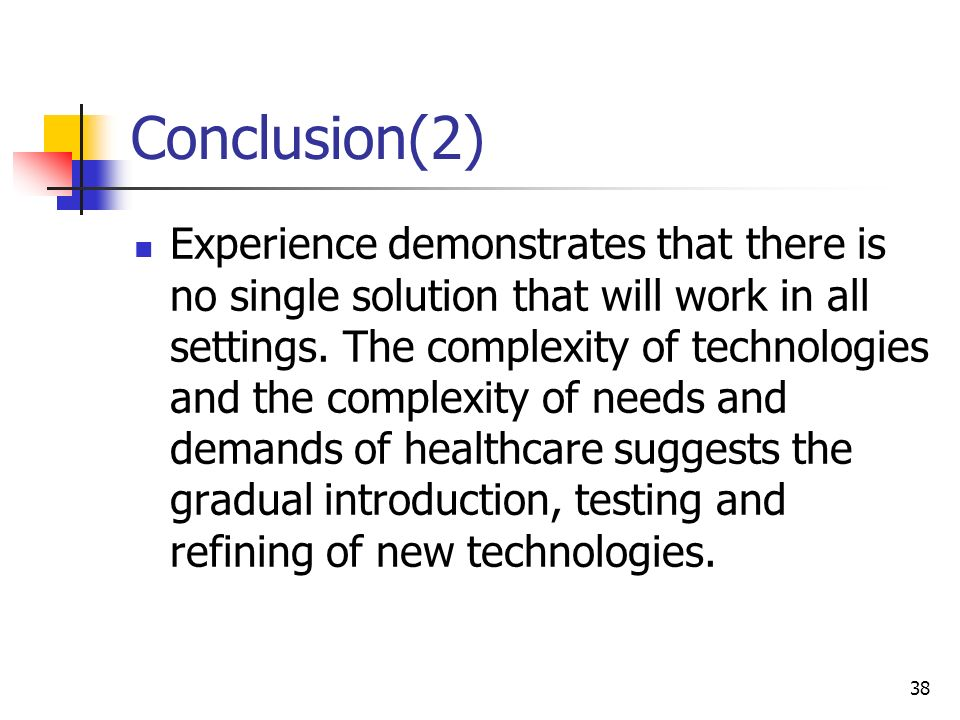 38 Conclusion(2) Experience demonstrates that there is no single solution that will work in all settings. The complexity of technologies and the compl
