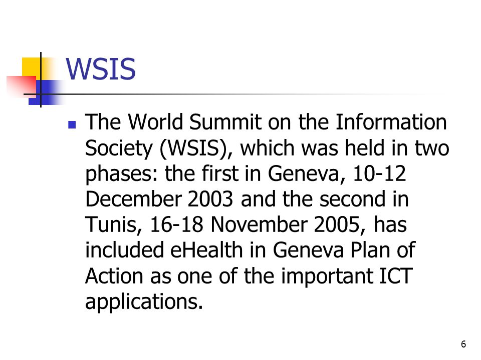 6 WSIS The World Summit on the Information Society (WSIS), which was held in two phases: the first in Geneva, 10-12 December 2003 and the second in Tu