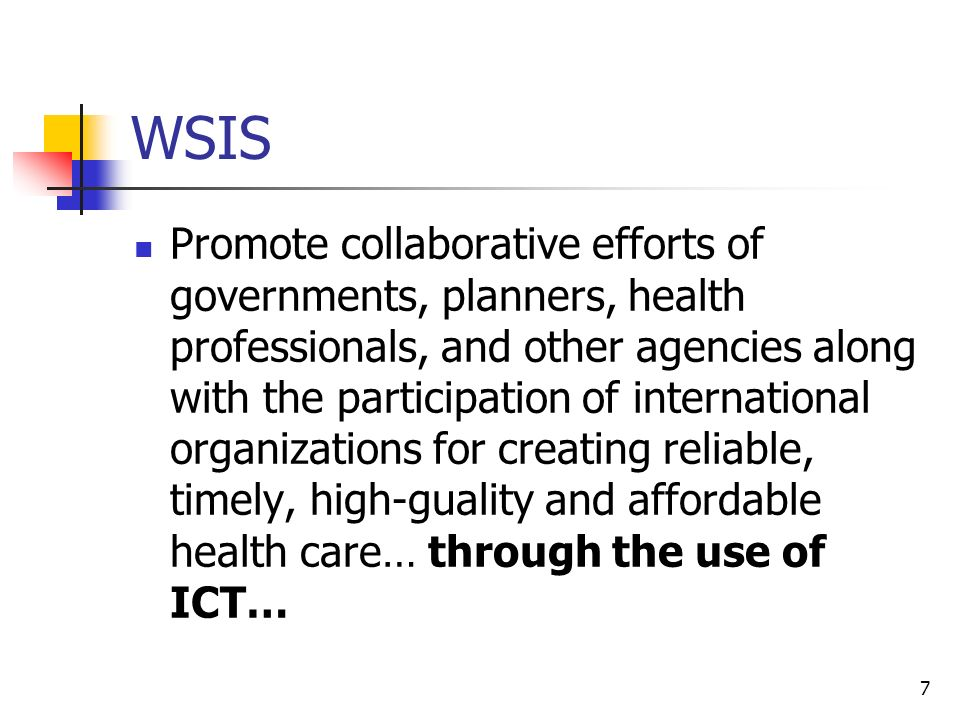 8 WSIS Encourage the adoption of ICTs to improve and extend health care and health information systems to remote and underserved areas and vulnerable populations, recognizing womens roles as health providers in their families and communities