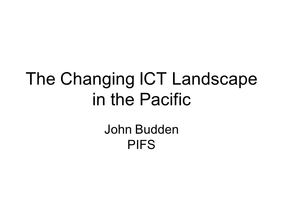 History Communications Action Plan/ PIIPP 1999- 2003 Pacific Plan/Digital Strategy 2005 Reform, Private sector 2005-2009 Connectivity cables, satellite, wireless Mobiles 2006-2011 Internet, telecenters, Broadband….