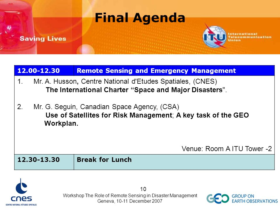 Workshop The Role of Remote Sensing in Disaster Management Geneva, 10-11 December 2007 10 Final Agenda 12.00-12.30Remote Sensing and Emergency Managem
