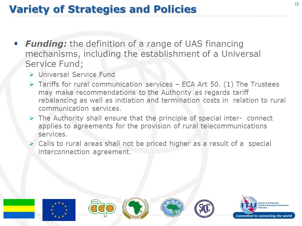 Variety of Strategies and Policies Funding: the definition of a range of UAS financing mechanisms, including the establishment of a Universal Service Fund; Universal Service Fund Tariffs for rural communication services – ECA Art 50.