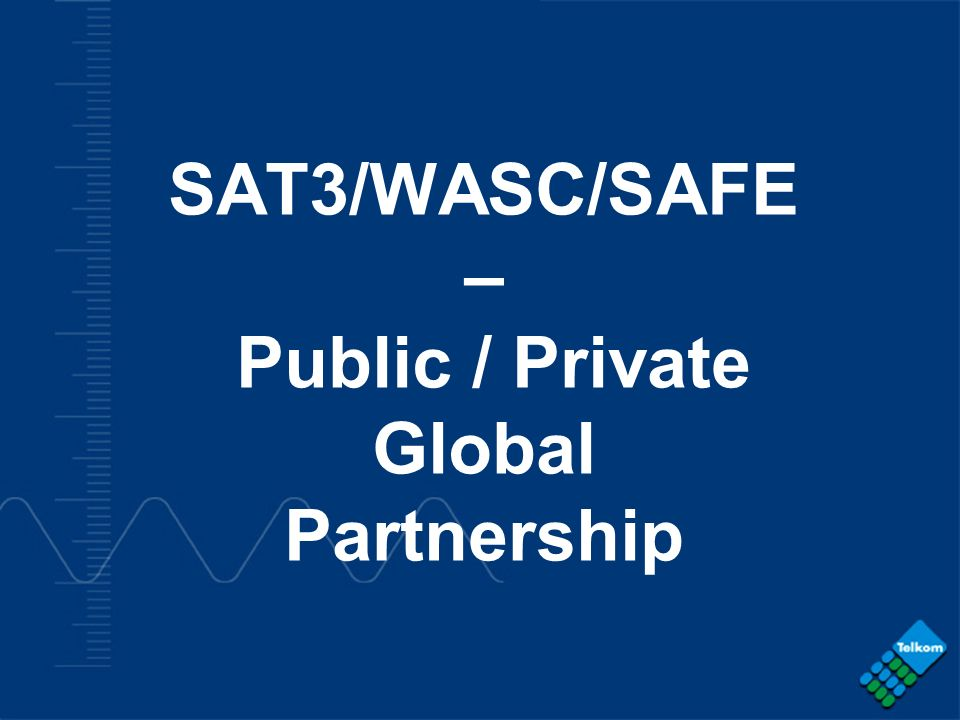 - COMPANY CONFIDENTIAL - SAT3/WASC/SAFE – Public / Private Global Partnership