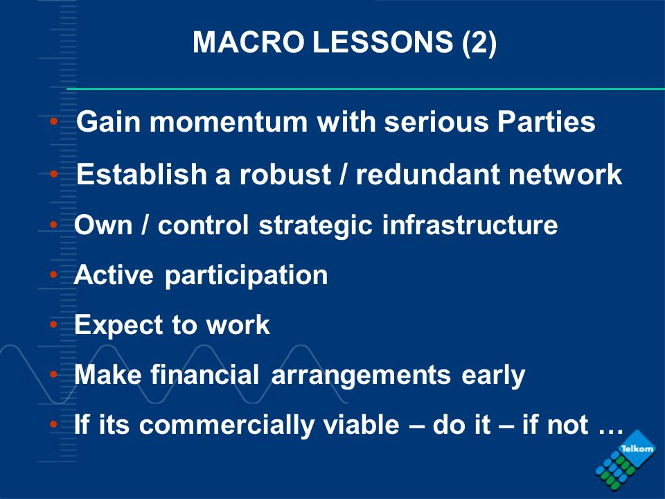 - COMPANY CONFIDENTIAL - MACRO LESSONS (2) Gain momentum with serious Parties Establish a robust / redundant network Own / control strategic infrastru