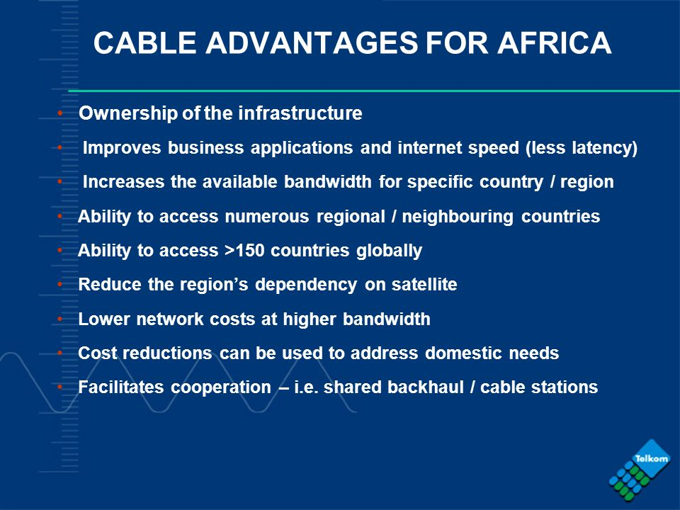 - COMPANY CONFIDENTIAL - CABLE ADVANTAGES FOR AFRICA Ownership of the infrastructure Improves business applications and internet speed (less latency)
