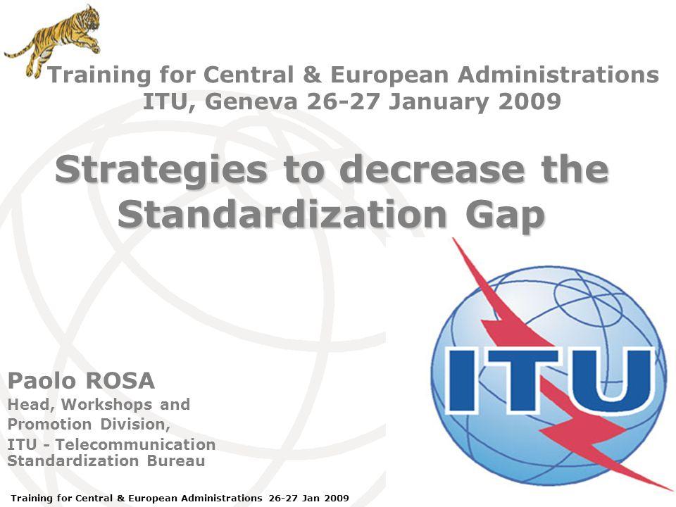 ITU Forum Bridging Standardization Gap – Brasilia, May 2008 Training for Central & European Administrations 26-27 Jan 2009 World Summit on Information Society, Tunisia, 2005 Action Line Possible Moderators/Facilitators С1.
