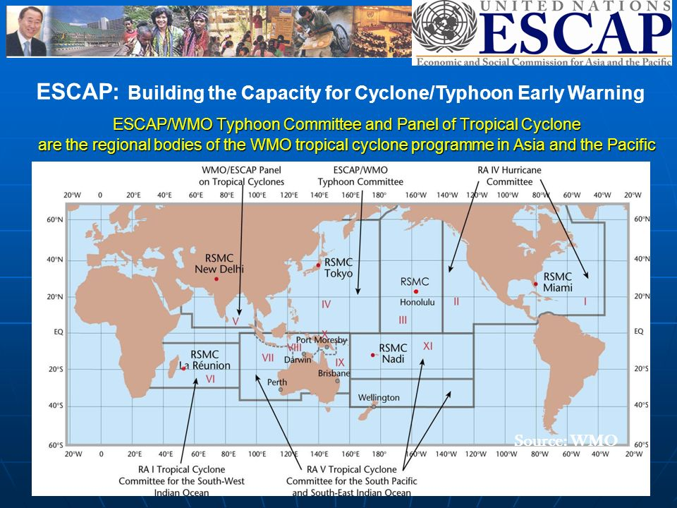 ESCAP/WMO Typhoon Committee and Panel of Tropical Cyclone are the regional bodies of the WMO tropical cyclone programme in Asia and the Pacific ESCAP: Building the Capacity for Cyclone/Typhoon Early Warning Source: WMO