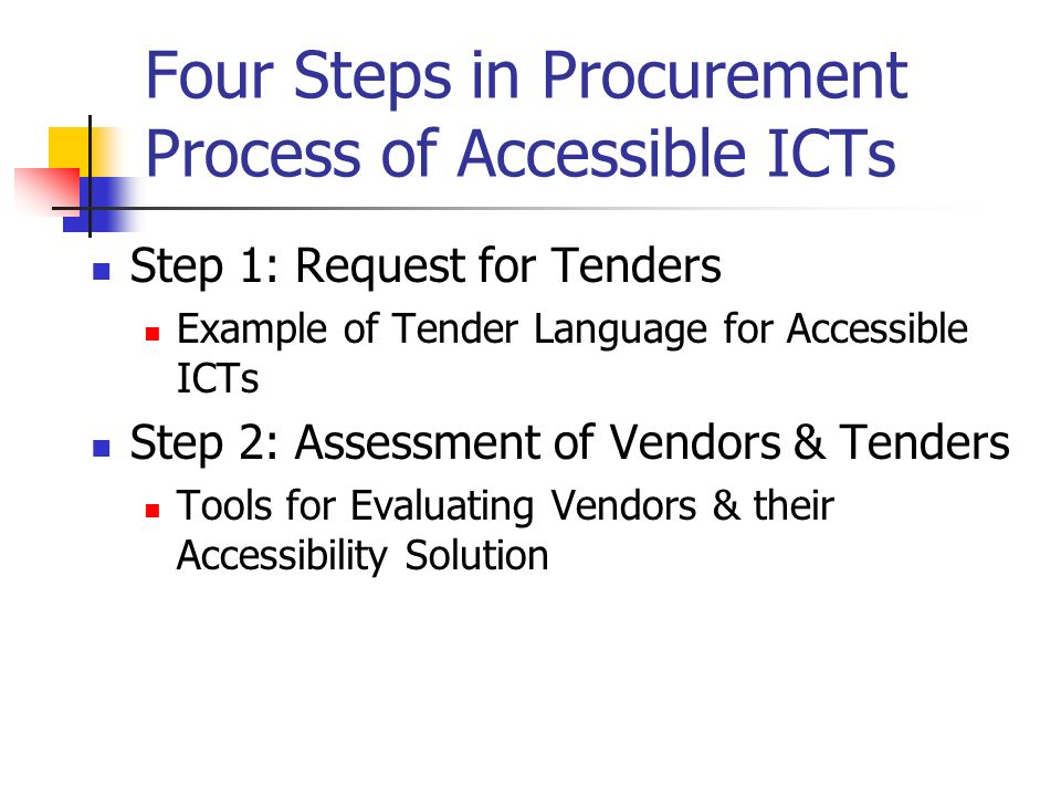 Four Steps in Procurement Process of Accessible ICTs Step 1: Request for Tenders Example of Tender Language for Accessible ICTs Step 2: Assessment of