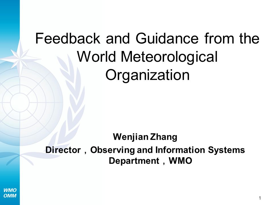 1 Feedback and Guidance from the World Meteorological Organization Wenjian Zhang Director Observing and Information Systems Department WMO