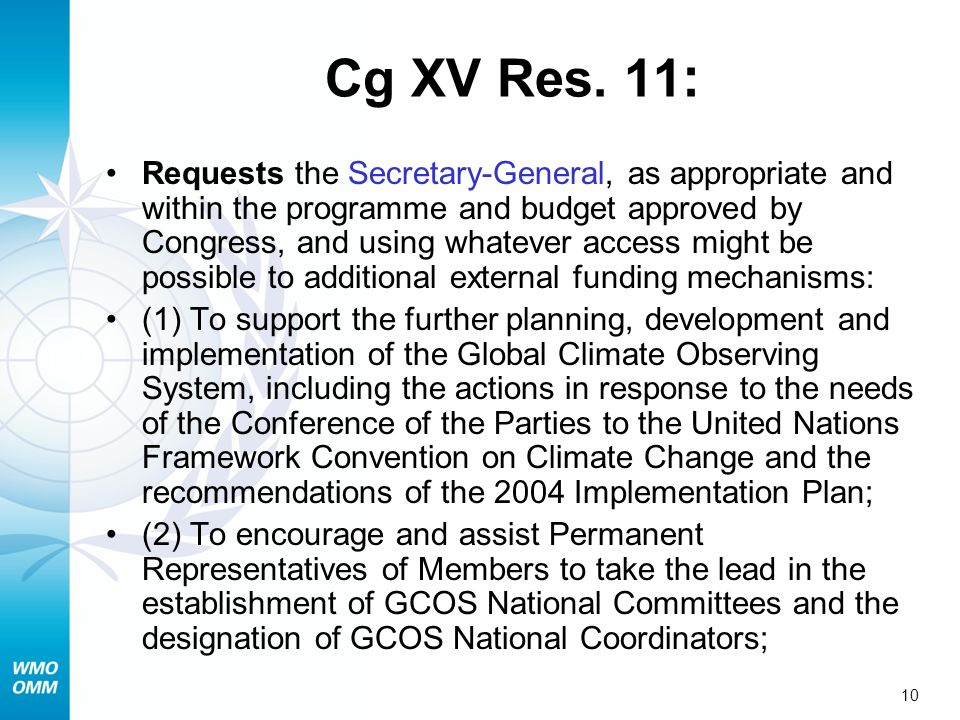 10 Cg XV Res. 11 : Requests the Secretary-General, as appropriate and within the programme and budget approved by Congress, and using whatever access