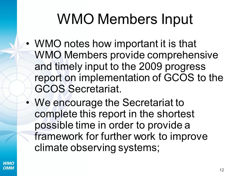 12 WMO Members Input WMO notes how important it is that WMO Members provide comprehensive and timely input to the 2009 progress report on implementati