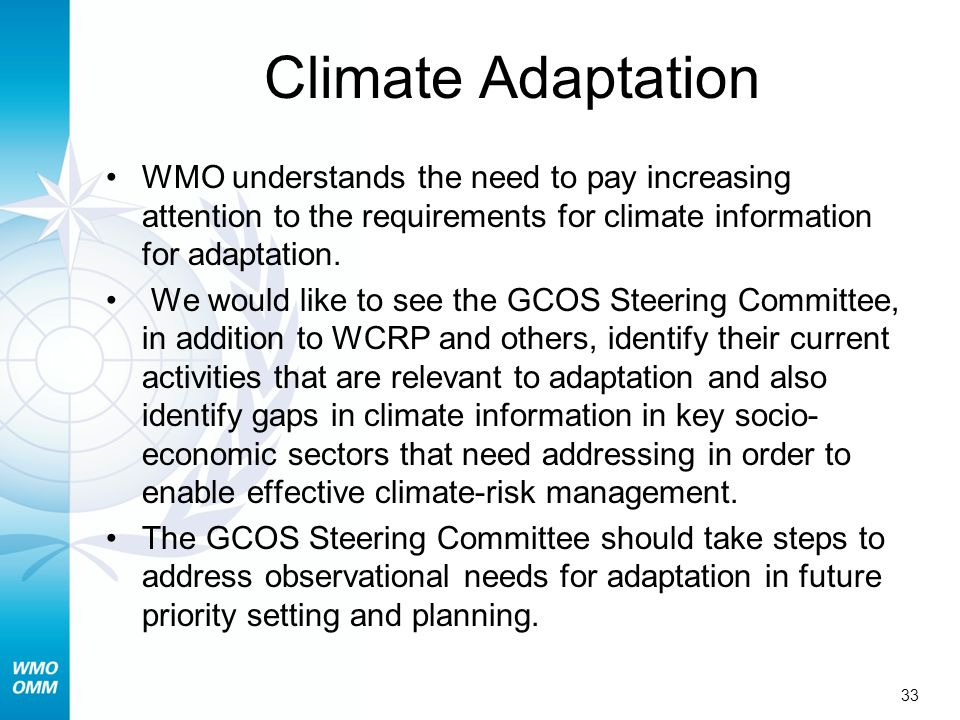 33 Climate Adaptation WMO understands the need to pay increasing attention to the requirements for climate information for adaptation. We would like t
