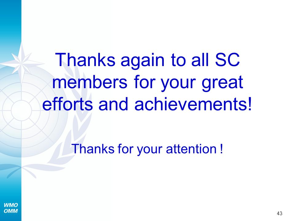 Thanks again to all SC members for your great efforts and achievements! Thanks for your attention ! 43