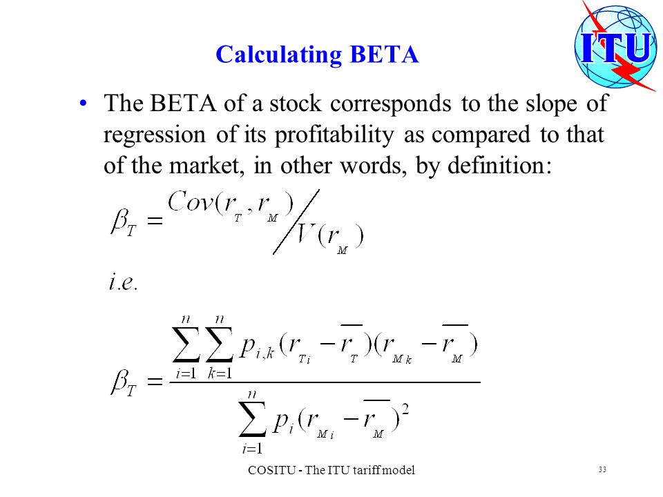 COSITU - The ITU tariff model 33 Calculating BETA The BETA of a stock corresponds to the slope of regression of its profitability as compared to that