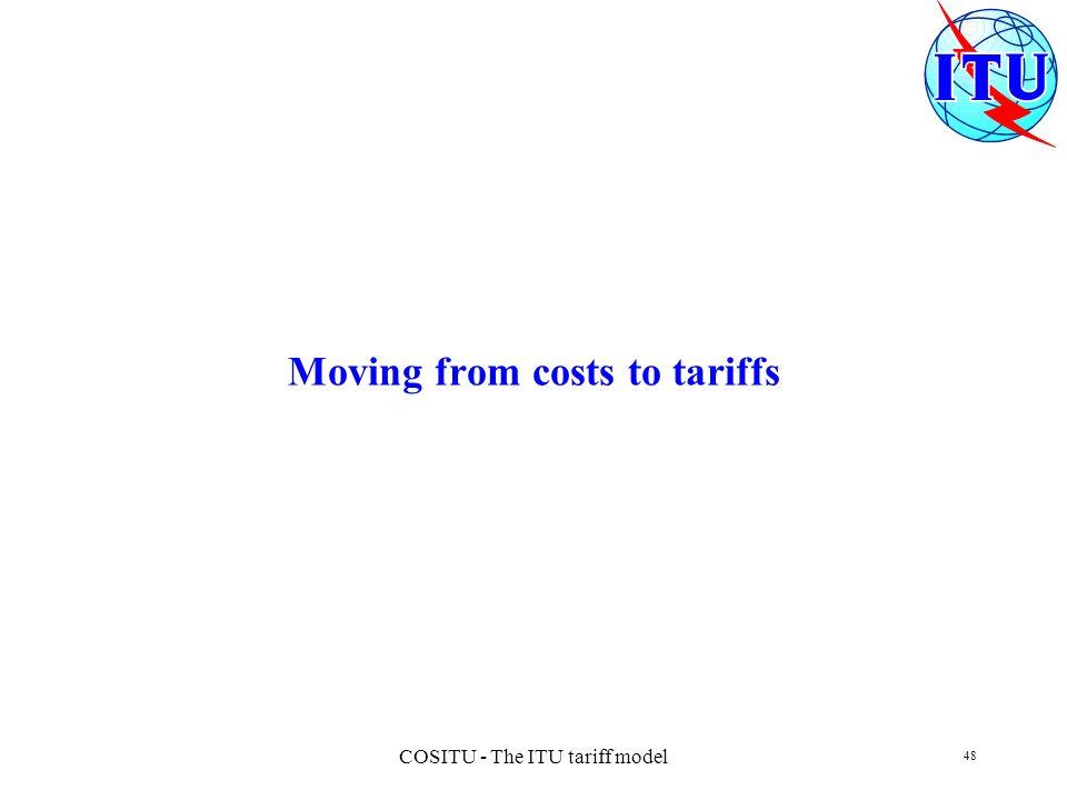 COSITU - The ITU tariff model 48 Moving from costs to tariffs