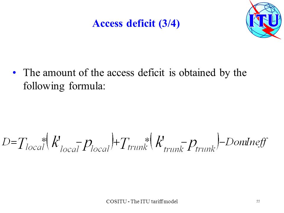 COSITU - The ITU tariff model 55 Access deficit (3/4) The amount of the access deficit is obtained by the following formula: