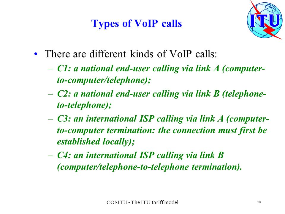 COSITU - The ITU tariff model 70 Types of VoIP calls There are different kinds of VoIP calls: –C1: a national end-user calling via link A (computer- t
