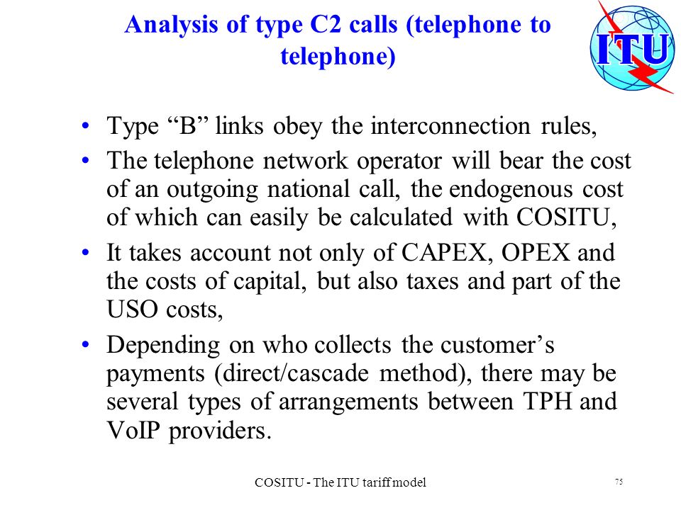 COSITU - The ITU tariff model 75 Analysis of type C2 calls (telephone to telephone) Type B links obey the interconnection rules, The telephone network
