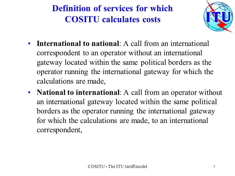 COSITU - The ITU tariff model 8 Definition of services for which COSITU calculates costs International to national: A call from an international corre