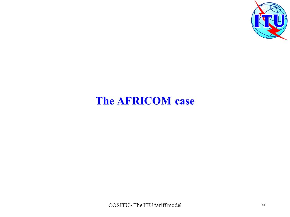 COSITU - The ITU tariff model 81 The AFRICOM case