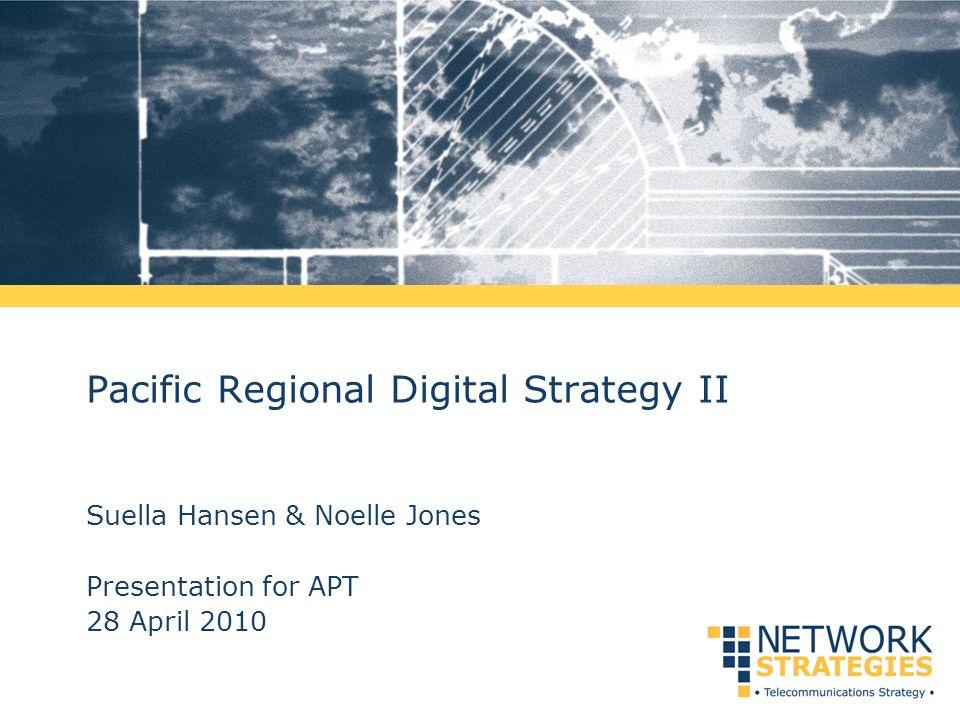 Pacific Regional Digital Strategy II Suella Hansen & Noelle Jones Presentation for APT 28 April 2010