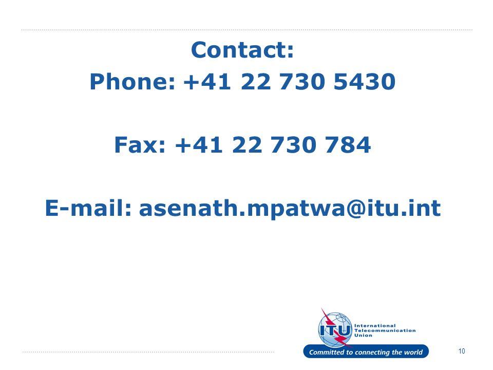 10 Contact: Phone: +41 22 730 5430 Fax: +41 22 730 784 E-mail: asenath.mpatwa@itu.int
