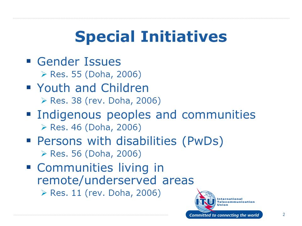 2 Special Initiatives Gender Issues Res. 55 (Doha, 2006) Youth and Children Res.