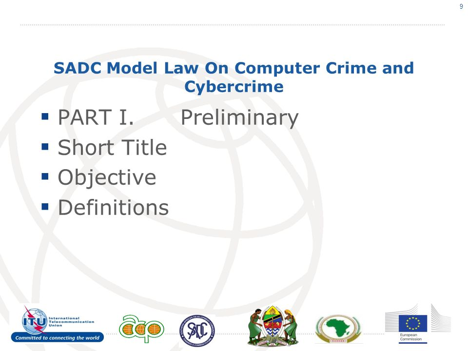 SADC Model Law On Computer Crime and Cybercrime PART II.Offences 1.Illegal Access 2.Illegal Remaining 3.Illegal Interception 4.Illegal Data Interference 5.Data Espionage 6.Illegal System Interference 7.Illegal Devices 8.Computer-related Forgery 9.Computer-related Fraud 10