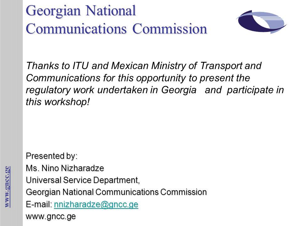 Georgian National Communications Commission Presented by: Ms. Nino Nizharadze Universal Service Department, Georgian National Communications Commissio